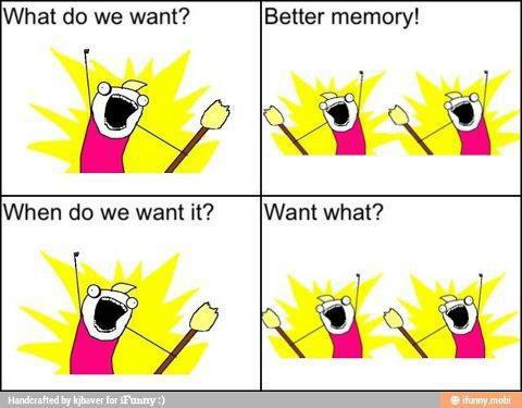 What-do-we-want-better-memory-when-do-we-want-it-want-what